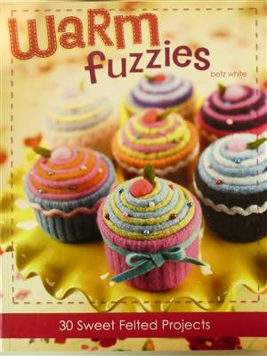 Warm Fuzzies Felted projects Book