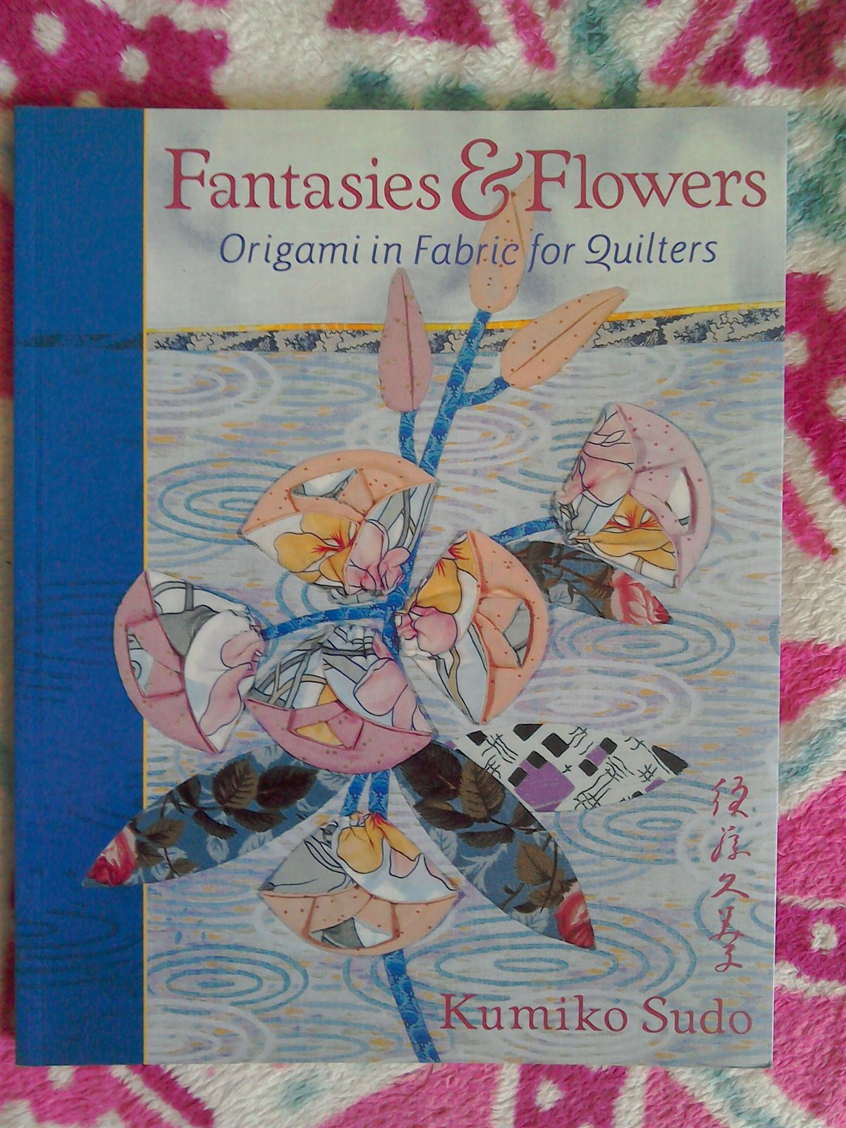 Fantasies Flowers Origami In Fabric Book The Little Lavender Patch